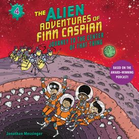 The Alien Adventures of Finn Caspian #4: Journey to the Center of That Thing Un