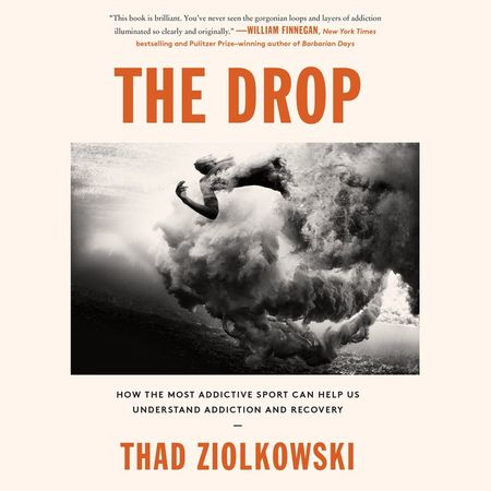 Book cover image: The Drop: How the Most Addictive Sport Can Help Us Understand Addiction and Recovery