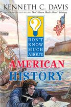 Don't Know Much About American History Paperback  by Kenneth C. Davis
