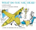 What Do You Say, Dear? Paperback  by Sesyle Joslin