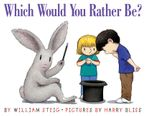 Which Would You Rather Be? Paperback  by William Steig
