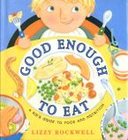 Good Enough to Eat Paperback  by Lizzy Rockwell
