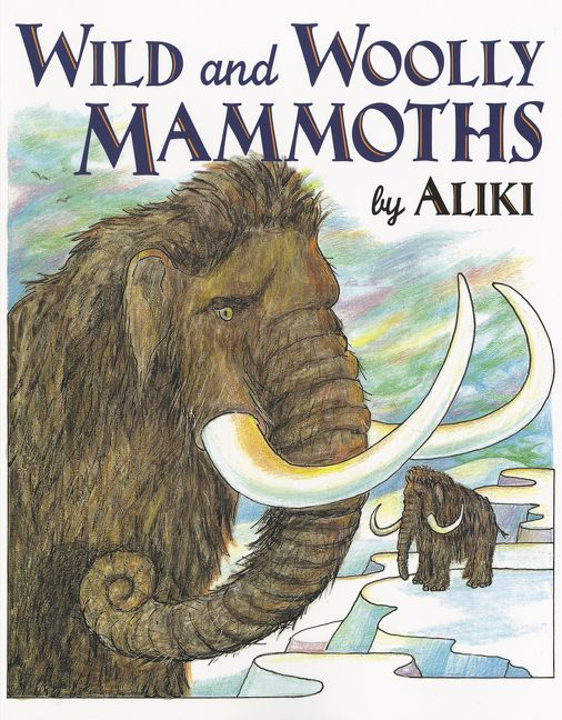 Wild and Woolly Mammoths - Aliki - Paperback