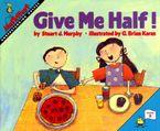 Give Me Half! Paperback  by Stuart J. Murphy