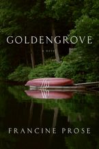 Goldengrove Hardcover  by Francine Prose
