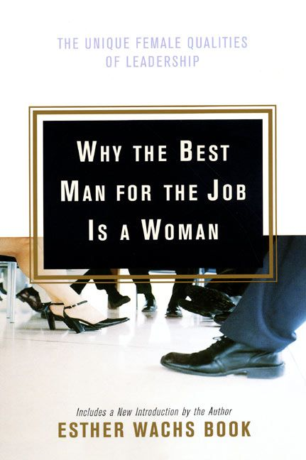Why The Best Man For Job Is A Woman Esther Wachs Book Paperback