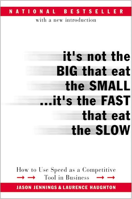 Book cover image: It's Not the Big That Eat the Small...It's the Fast That Eat the Slow: How to Use Speed as a Competitive Tool in Business | National Bestseller