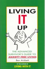 Living It Up: The Advanced Survivor's Guide To Anxiety-Free Living Paperback  by Bev Aisbett