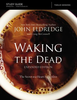 Waking the Dead Study Guide, The: The Secret to a Heart fully alive