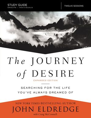 Journey of Desire Study Guide: Searching for the Life You've Always Dreamed Of