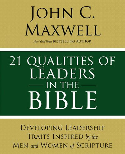 21 Leadership Issues In The Bible: Understanding The Critical Issues Faced By The Men And Women Of The Bible