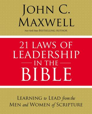 21 Laws of Leadership in the Bible: Principles of Leadership as Modeled by the Men and Women in Scripture Paperback  by John Maxwell