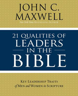 21 Qualities of Leaders in the Bible: Key Leadership Traits of the Men and Women in Scripture Paperback  by John Maxwell