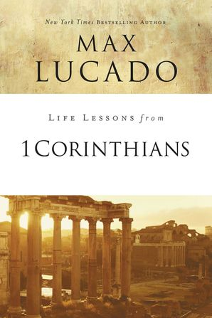 Life Lessons from 1 Corinthians Paperback  by Max Lucado