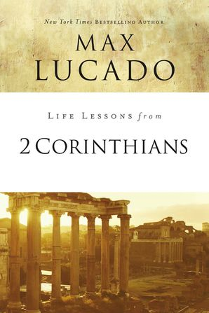 Life Lessons from 2 Corinthians Paperback  by Max Lucado