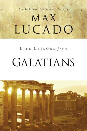 Life Lessons from Galatians Paperback  by Max Lucado