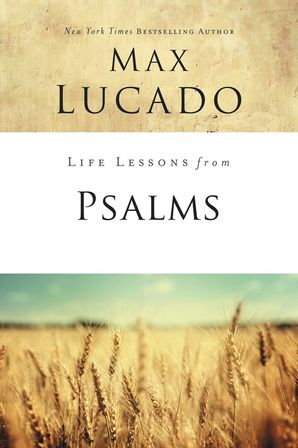 Life Lessons from Psalms (Life Lessons) Paperback  by Max Lucado