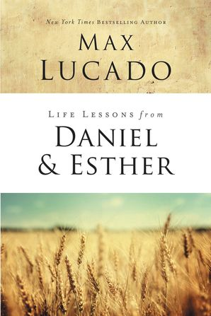 Life Lessons from Daniel and Esther (Life Lessons) Paperback  by Max Lucado