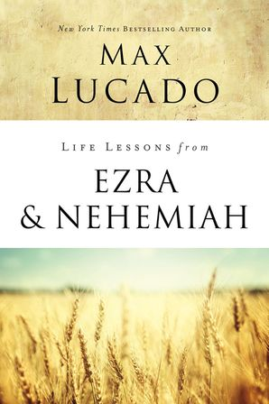 Life Lessons from Ezra and Nehemiah (Life Lessons) Paperback  by Max Lucado