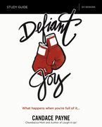 Defiant Joy Study Guide: What Happens When You're Full Of It - Candace Payne