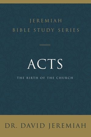 Acts: The Birth of the Church (Jeremiah Bible Study Series) Paperback  by David Jeremiah