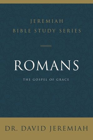Romans: The Gospel of Grace (Jeremiah Bible Study Series)