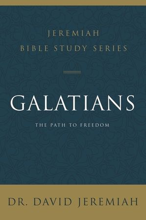 Galatians: The Path to Freedom (Jeremiah Bible Study Series) Paperback  by David Jeremiah