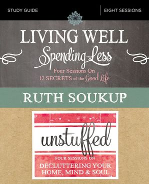 Living Well, Spending Less / Unstuffed Study Guide: Eight Weeks to Redefining the Good Life and Living It Paperback  by Ruth Soukup