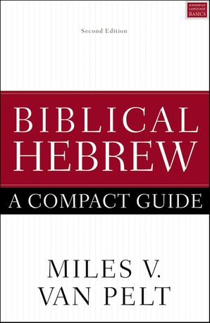 Biblical Hebrew: A Compact Guide: Updated Edition Paperback  by Miles Van Pelt