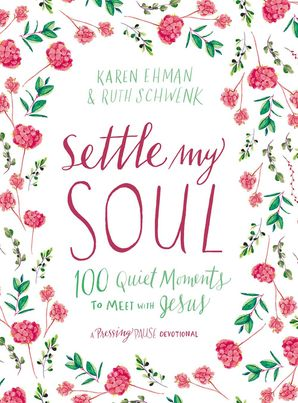 Settle My Soul: 100 Quiet Moments to Meet with Jesus (Pressing Pause) Hardcover  by Karen Ehman