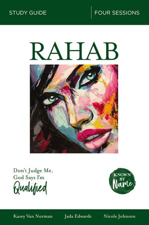 Known by Name: Rahab : Don't Judge Me; God Says I'm Qualified (Known by Name)