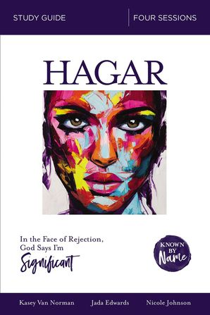 Known by Name: Hagar: In the Face of Rejection, God Says I'm Significant (Known by Name)