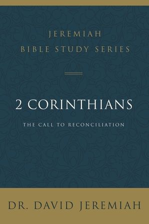 2 Corinthians: The Call to Reconciliation (Jeremiah Bible Study Series) Paperback  by David Jeremiah
