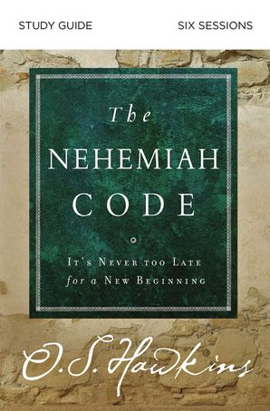 Nehemiah Code Study Guide: It's Never Too Late for a New Beginning