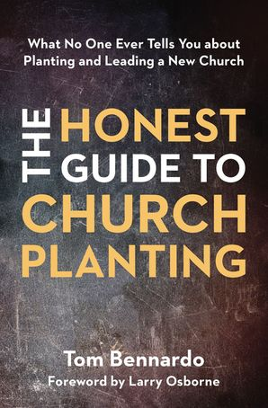 Honest Guide to Church Planting : What No One Ever Tells You about Planting and Leading a New Church
