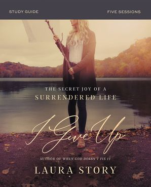 I Give Up Study Guide: The Secret Joy of a Surrendered Life Paperback  by Laura Story