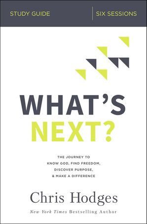 What's Next? Study Guide: The Journey to Know God, Find Freedom, Discover Purpose, and Make a Difference Paperback  by