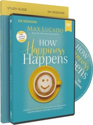 How Happiness Happens Study Guide with DVD: Finding Lasting Joy in a World of Comparison, Disappointment, and Unmet Expectations   by Max Lucado