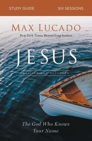 Jesus Study Guide: The God Who Knows Your Name Paperback  by Max Lucado