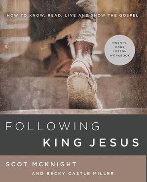 Following King Jesus : How to Know, Read, Live, and Show the Gospel
