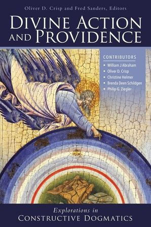 Divine Action and Providence : Explorations in Constructive Dogmatics (Los Angeles Theology Conference Series)