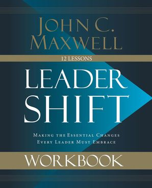 Leadershift Workbook: Making the Essential Changes Every Leader Must Embrace