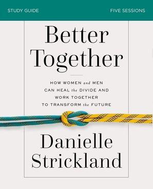 Better Together Study Guide: Navigating the Strategic Intersection of Gender Relationships