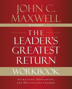 Leader's Greatest Return Workbook: Attracting, Developing, and Reproducing Leaders