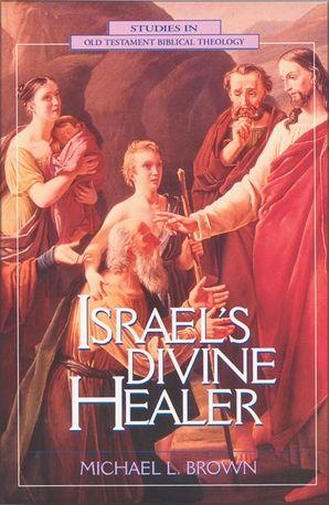 Israel's Divine Healer (Studies in Old Testament Biblical Theology)