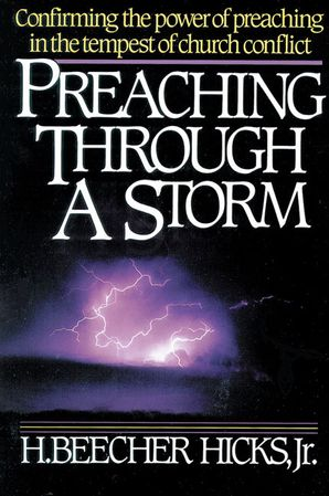 Preaching Through A Storm: Confirming the power of preaching in the tempest of church conflict Paperback  by H. Beecher Hicks Jr.