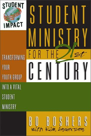 Student Ministry for the 21st Century: Transforming Your Youth Group into a Vital Student Ministry Paperback  by