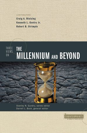 Three Views on the Millennium and Beyond (Counterpoints: Bible and Theology)