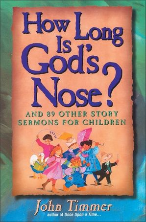How Long Is God's Nose?: And 89 Other Story Sermons for Children