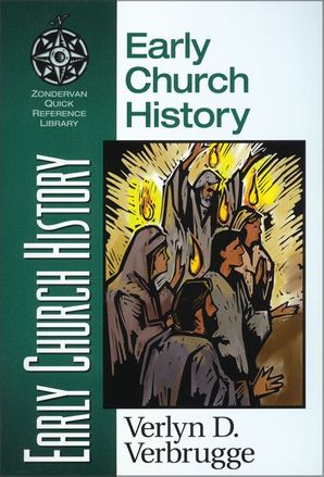 Early Church History (Zondervan Quick-Reference Library)